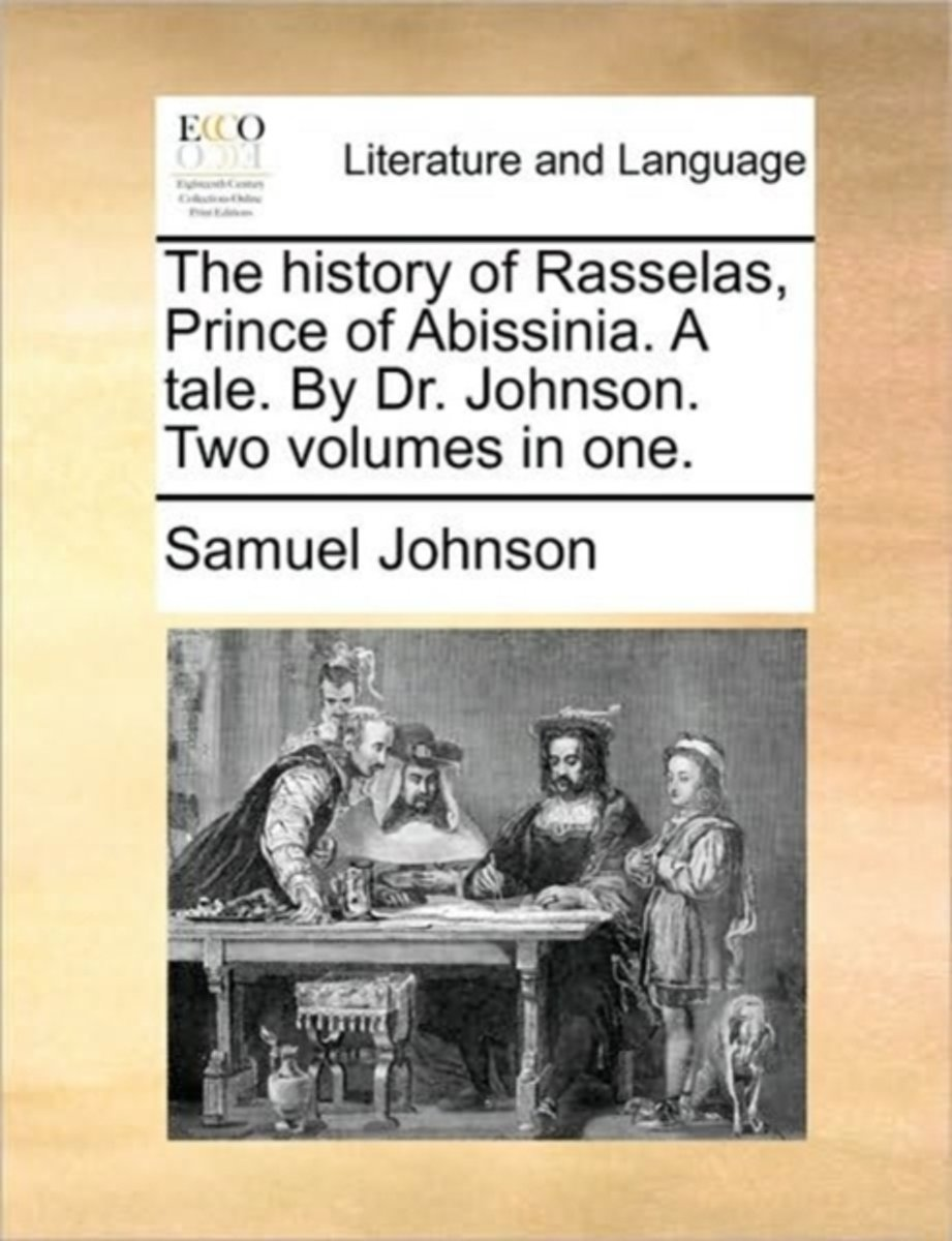 The History of Rasselas, Prince of Abissinia. a Tale. by Dr. Johnson. Two Volumes in One