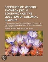 Speeches Of Messrs. Thomson [Sic] & Borthwick On The Question Of Colonial Slavery; As Delivered In Dr. Wardlaw's Chapel, Glasgow, On The Three Several