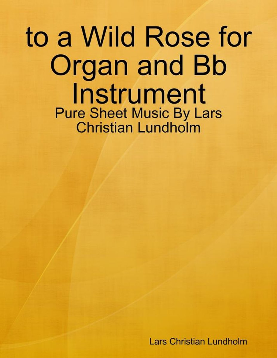 to a Wild Rose for Organ and Bb Instrument - Pure Sheet Music By Lars Christian Lundholm