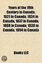Years of the 19th Century in Canada: 1821 in Canada, 1834 in Canada, 1837 in Canada, 1868 in Canada, 1838 in Canada, 1872 in Canada