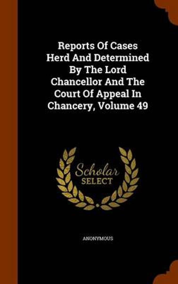 Reports of Cases Herd and Determined by the Lord Chancellor and the Court of Appeal in Chancery, Volume 49