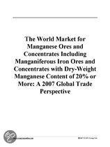 The World Market for Manganese Ores and Concentrates Including Manganiferous Iron Ores and Concentrates with Dry-Weight Manganese Content of 20% Or Mo