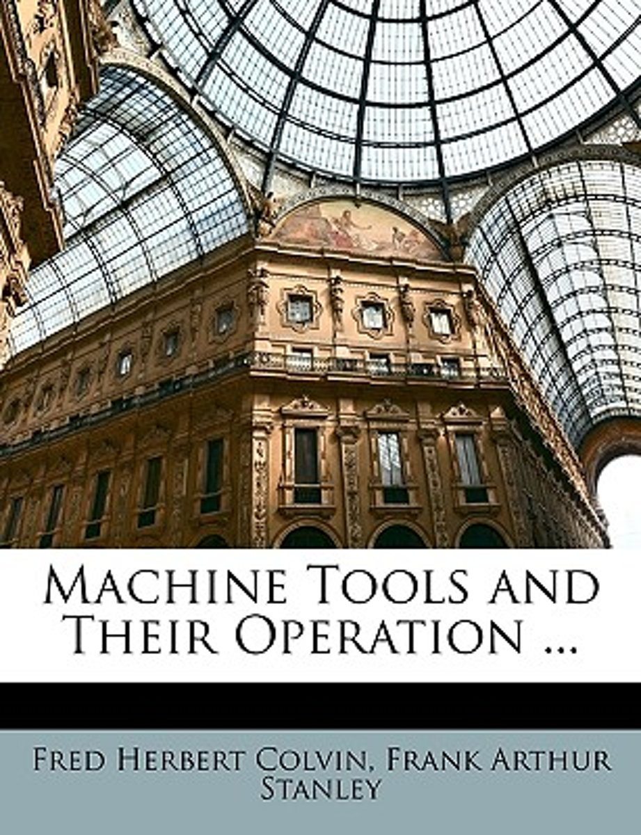 Machine Tools And Their Operation ...