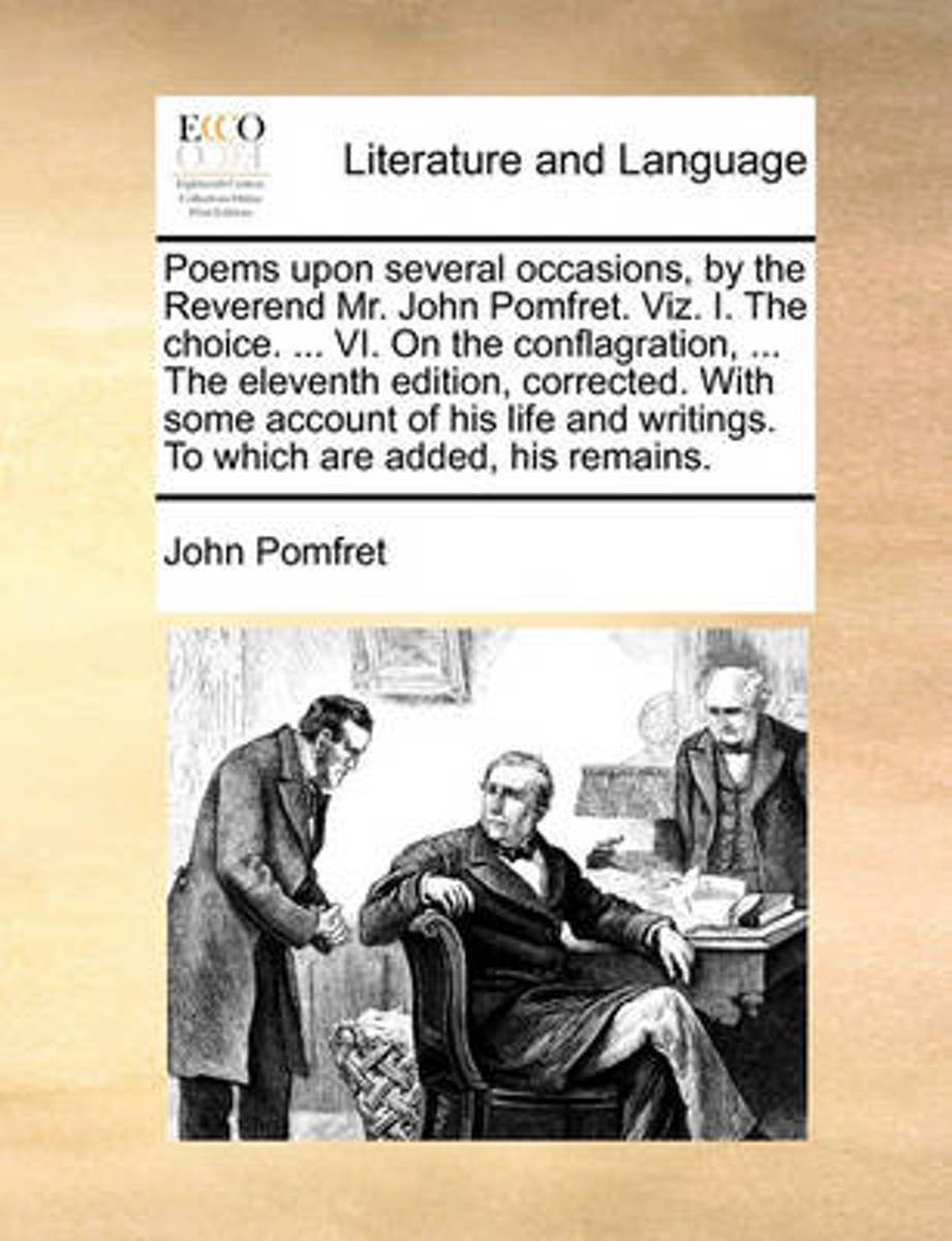 Poems Upon Several Occasions, by the Reverend Mr. John Pomfret. Viz. I. the Choice. ... VI. on the Conflagration, ... the Eleventh Edition, Corrected. with Some Account of His Life and Writin