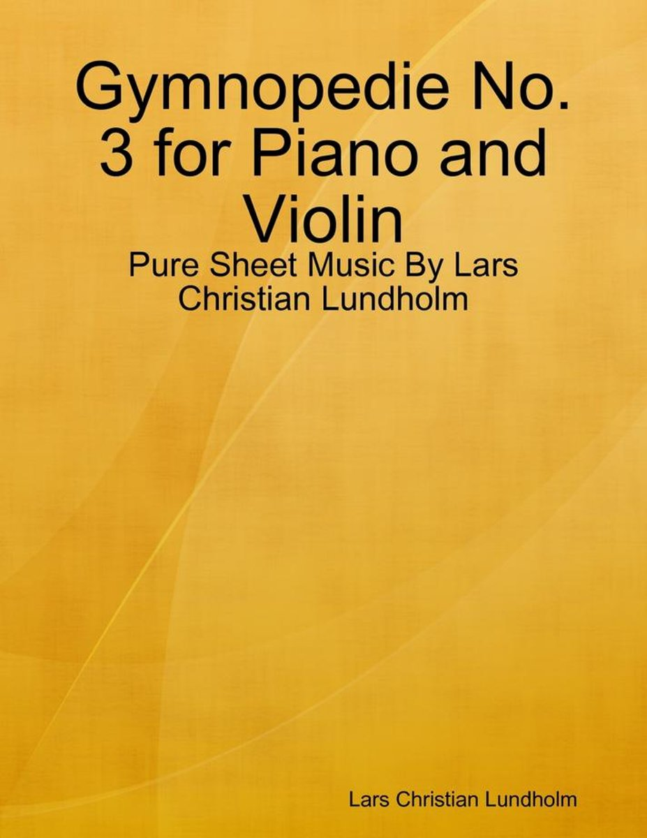 Gymnopedie No. 3 for Piano and Violin - Pure Sheet Music By Lars Christian Lundholm