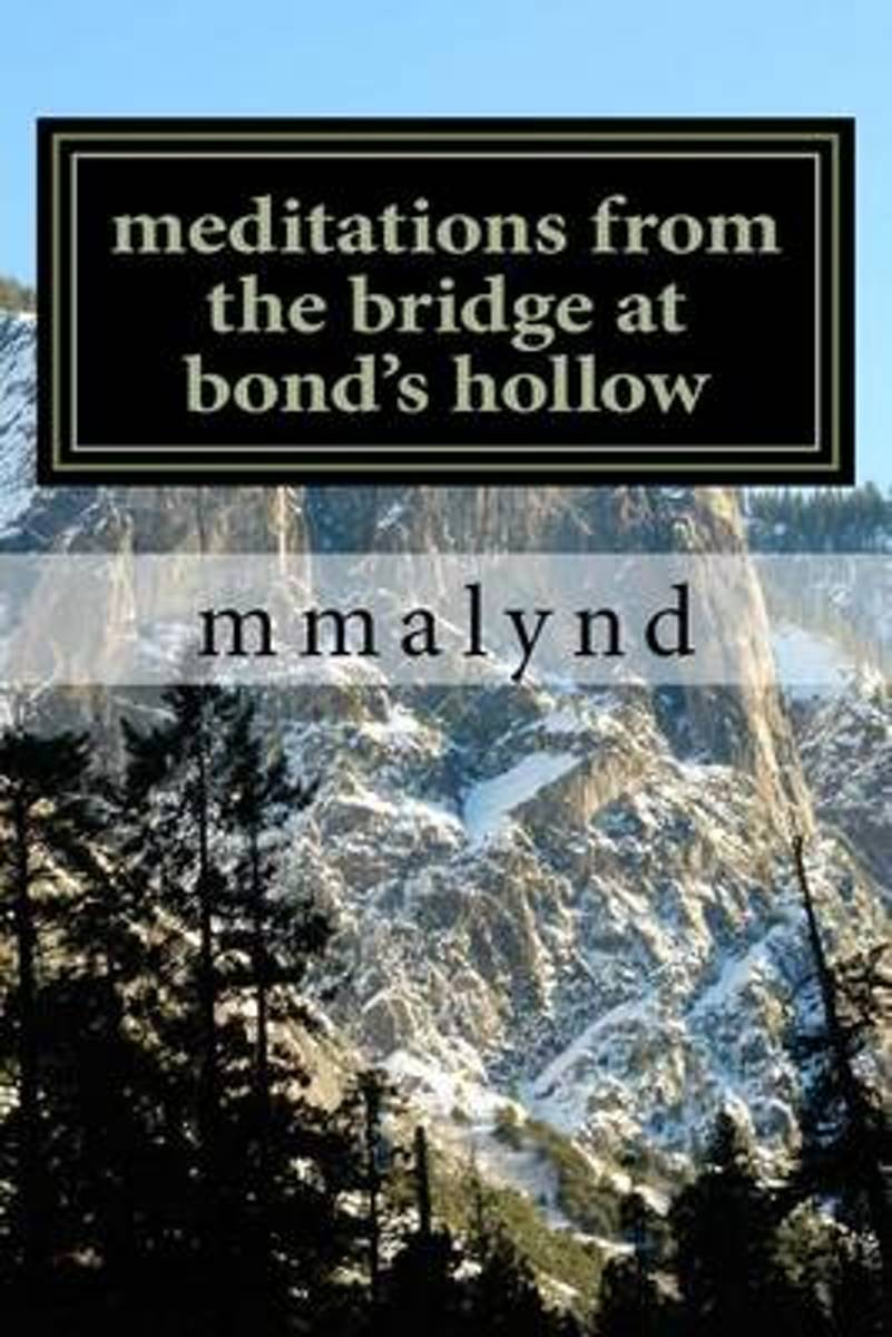 Meditations from the Bridge at Bond's Hollow