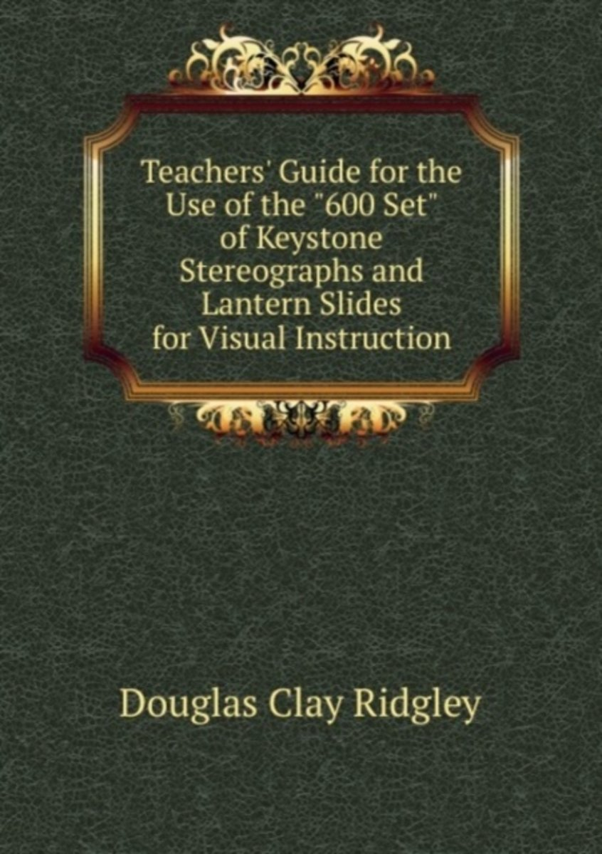 "Teachers' Guide for the Use of the ""600 Set"" of Keystone Stereographs and Lantern Slides for Visual Instruction"