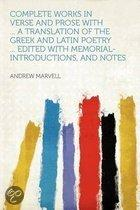 Complete Works in Verse and Prose With ... a Translation of the Greek and Latin Poetry ... Edited With Memorial-introductions, and Notes