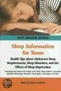 Sleep Information For Teens: Health Tips About Adolescent Sleep Requirements, Sleep Disorders, And The Effects Of Sleep Deprivation: Including Fact