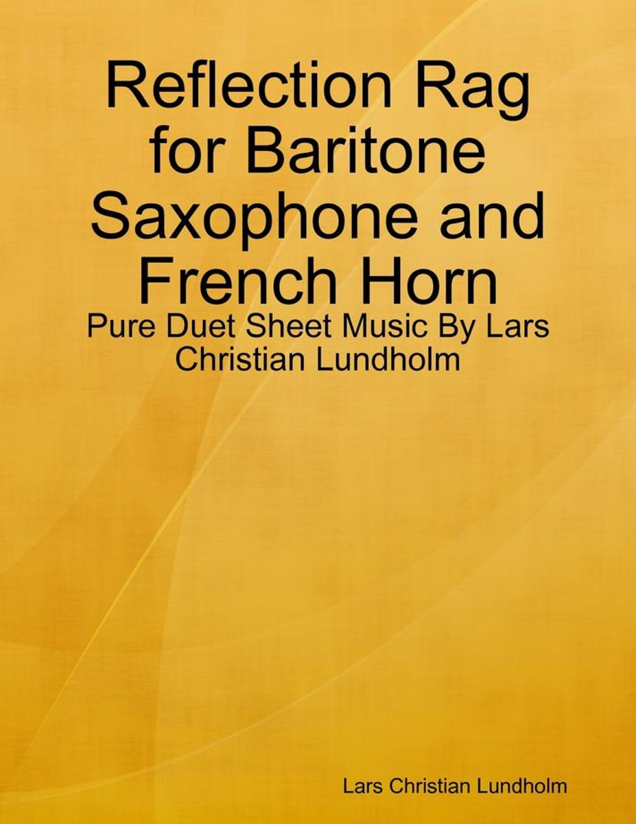 Reflection Rag for Baritone Saxophone and French Horn - Pure Duet Sheet Music By Lars Christian Lundholm