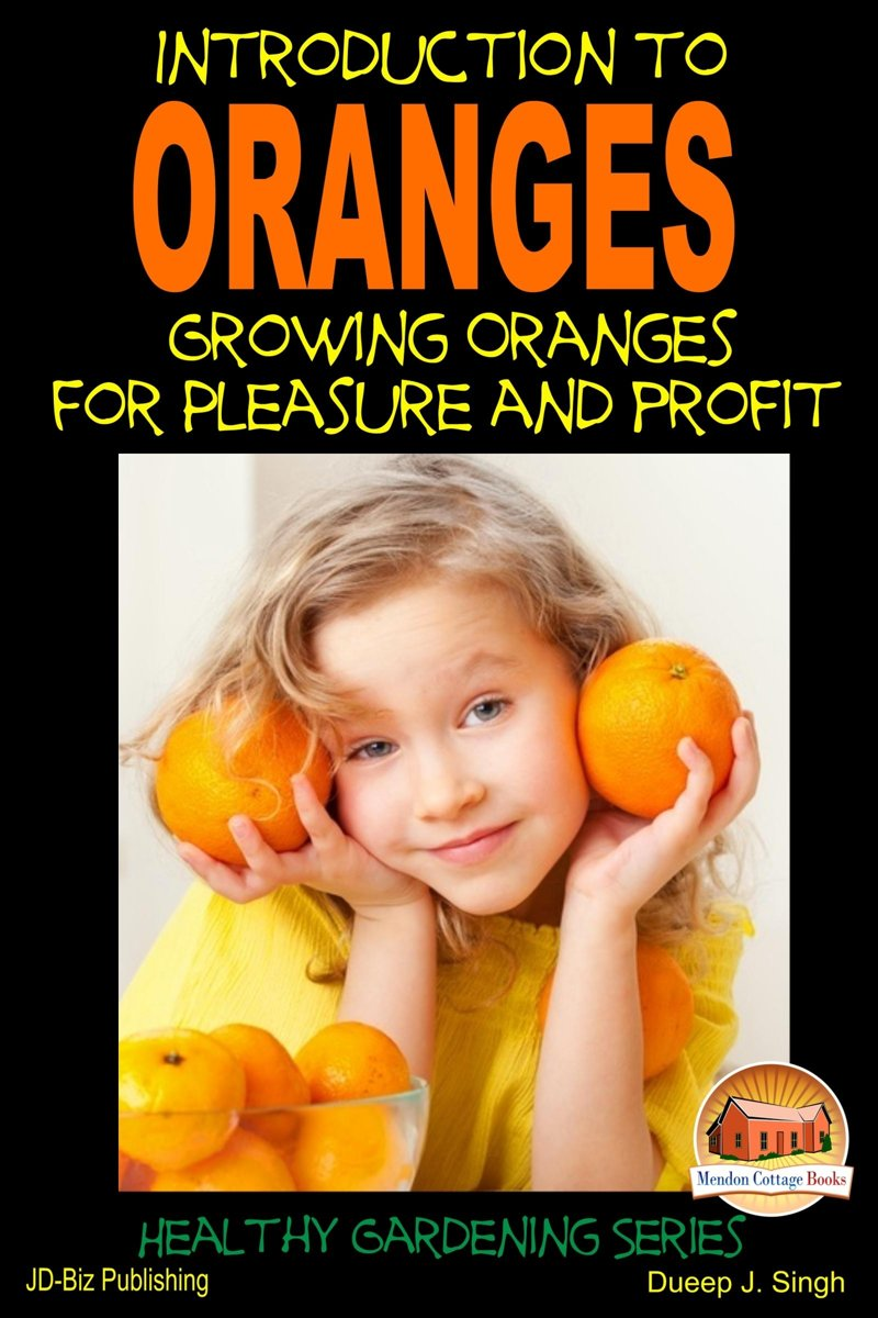 Introduction to Oranges: Growing Oranges for Pleasure and profit