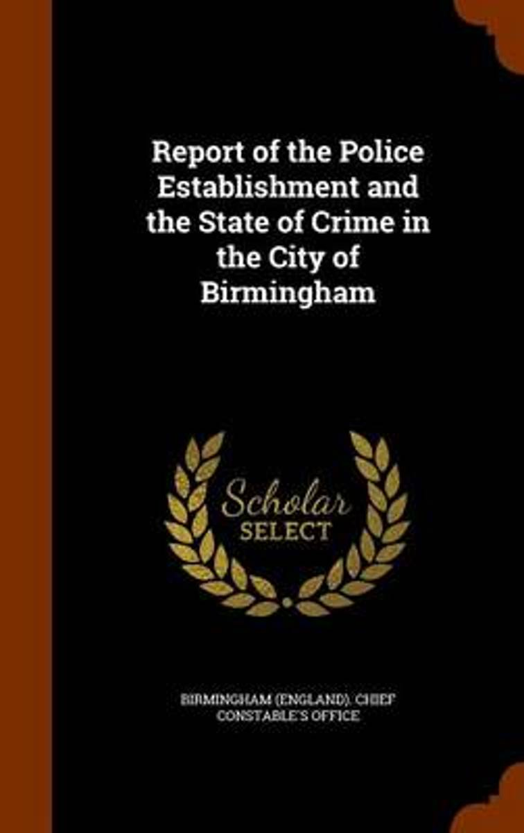 Report of the Police Establishment and the State of Crime in the City of Birmingham