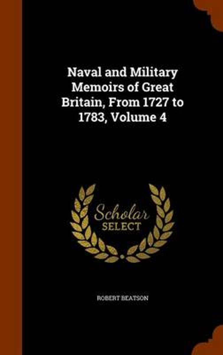 Naval and Military Memoirs of Great Britain, from 1727 to 1783 Volume 4