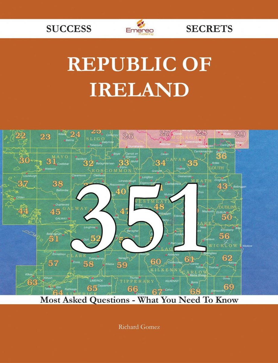 Republic of Ireland 351 Success Secrets - 351 Most Asked Questions On Republic of Ireland - What You Need To Know