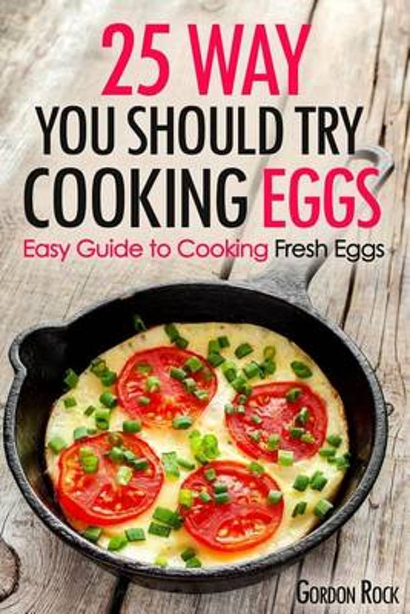 25 Ways You Should Try Cooking Eggs