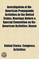 Investigation of Un-American Propaganda Activities in the United States. Hearings Before a Special Committee on Un-American Activities, House