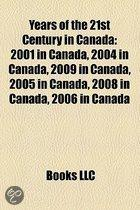 Years Of The 21st Century In Canada: 2001 In Canada, 2010 In Canada, 2004 In Canada, 2009 In Canada, 2005 In Canada, 2008 In Canada