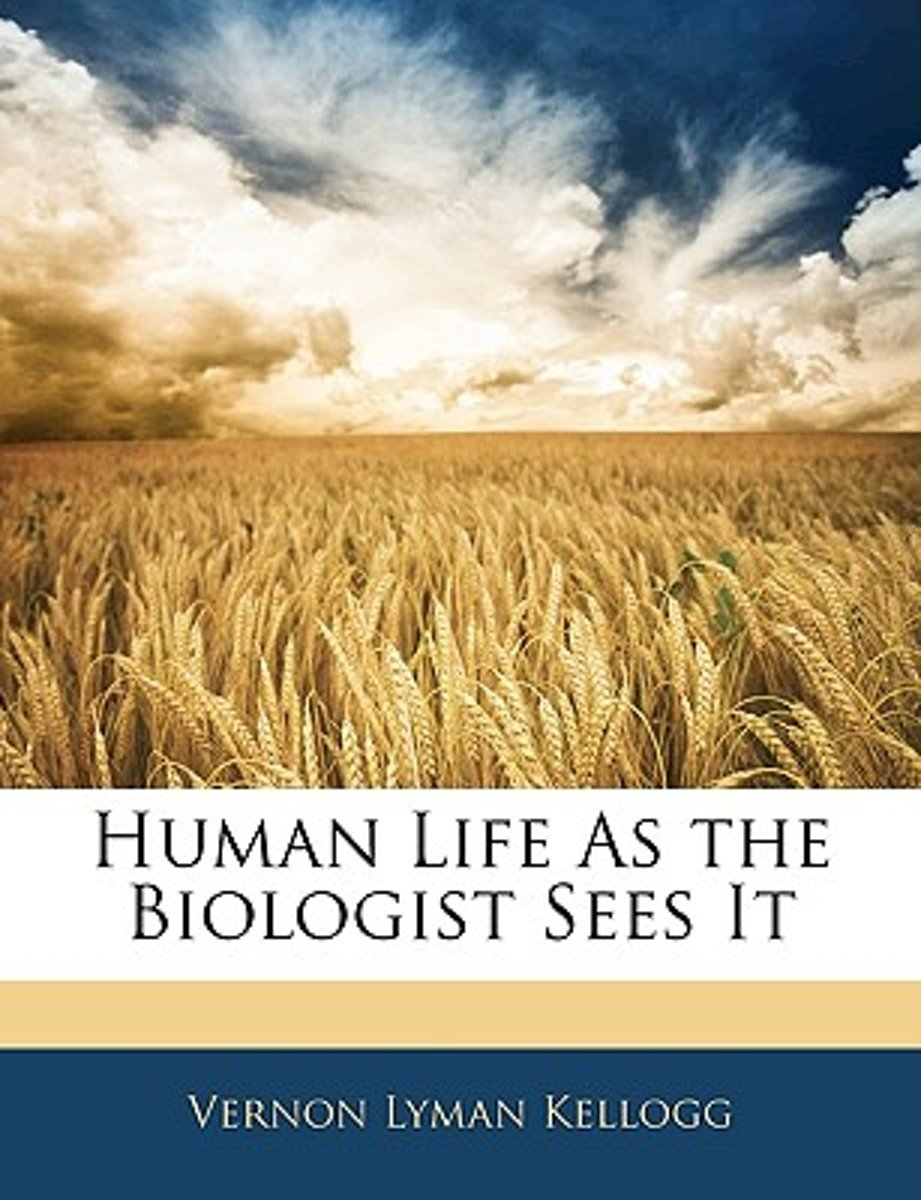 Human Life as the Biologist Sees It Human Life as the Biologist Sees It