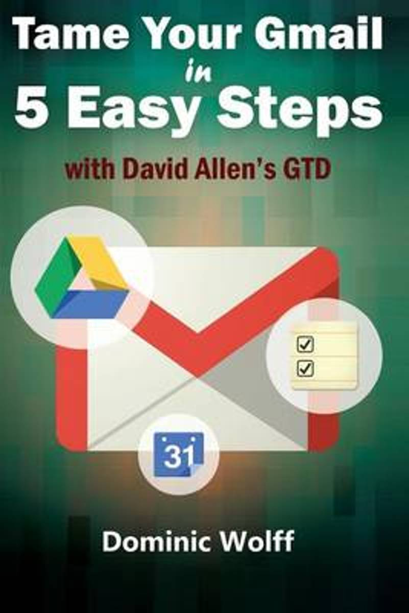Tame Your Gmail in 5 Easy Steps with David Allen's Gtd