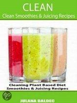 Clean: Clean Smoothies & Juicing Recipes