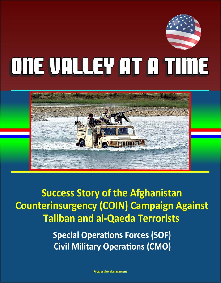 One Valley at a Time - Success Story of the Afghanistan Counterinsurgency (COIN) Campaign Against Taliban and al-Qaeda Terrorists, Special Operations Forces (SOF), Civil Military Operations (