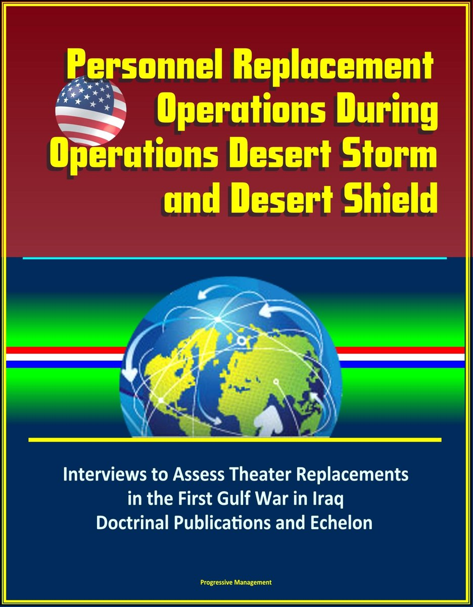 Personnel Replacement Operations During Operations Desert Storm and Desert Shield: Interviews to Assess Theater Replacements in the First Gulf War in Iraq, Doctrinal Publications and Echelon