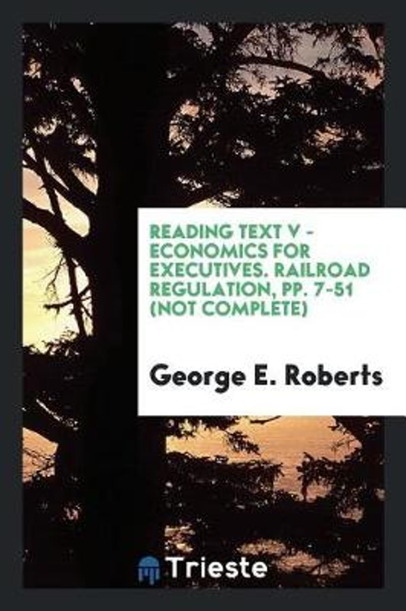 Reading Text V - Economics for Executives. Railroad Regulation, Pp. 7-51 (Not Complete)