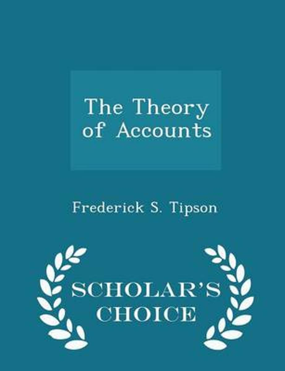The Theory of Accounts - Scholar's Choice Edition