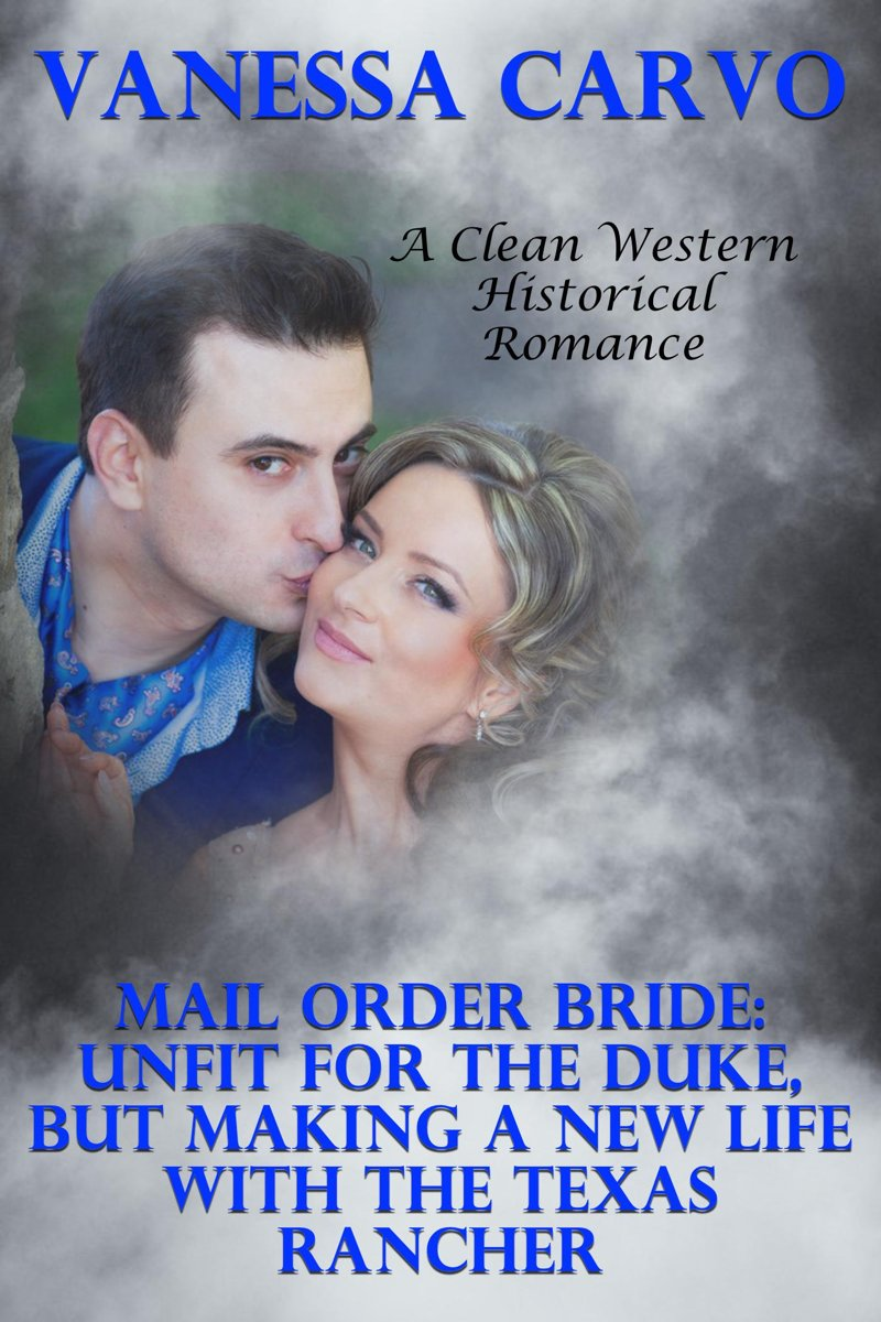 Mail Order Bride: Unfit For The Duke, But Making A New Life With The Texas Rancher (A Clean Western Historical Romance)