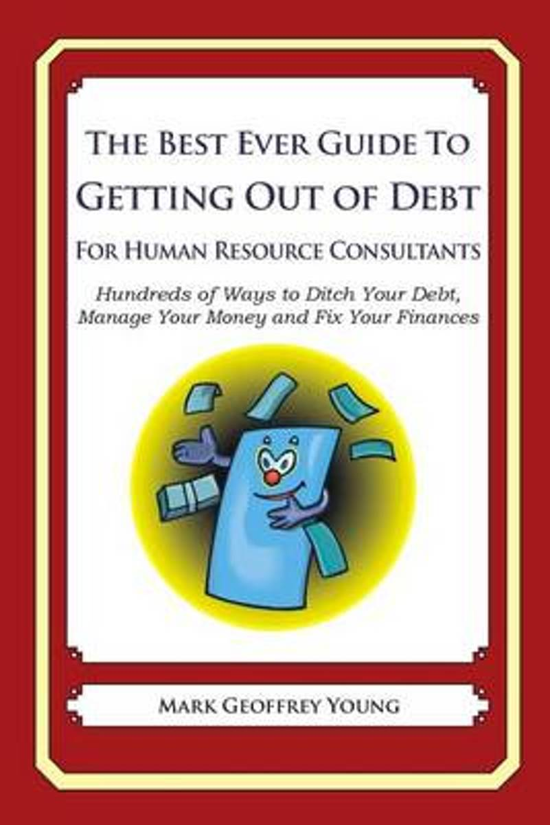 The Best Ever Guide to Getting Out of Debt for Human Resource Consultants