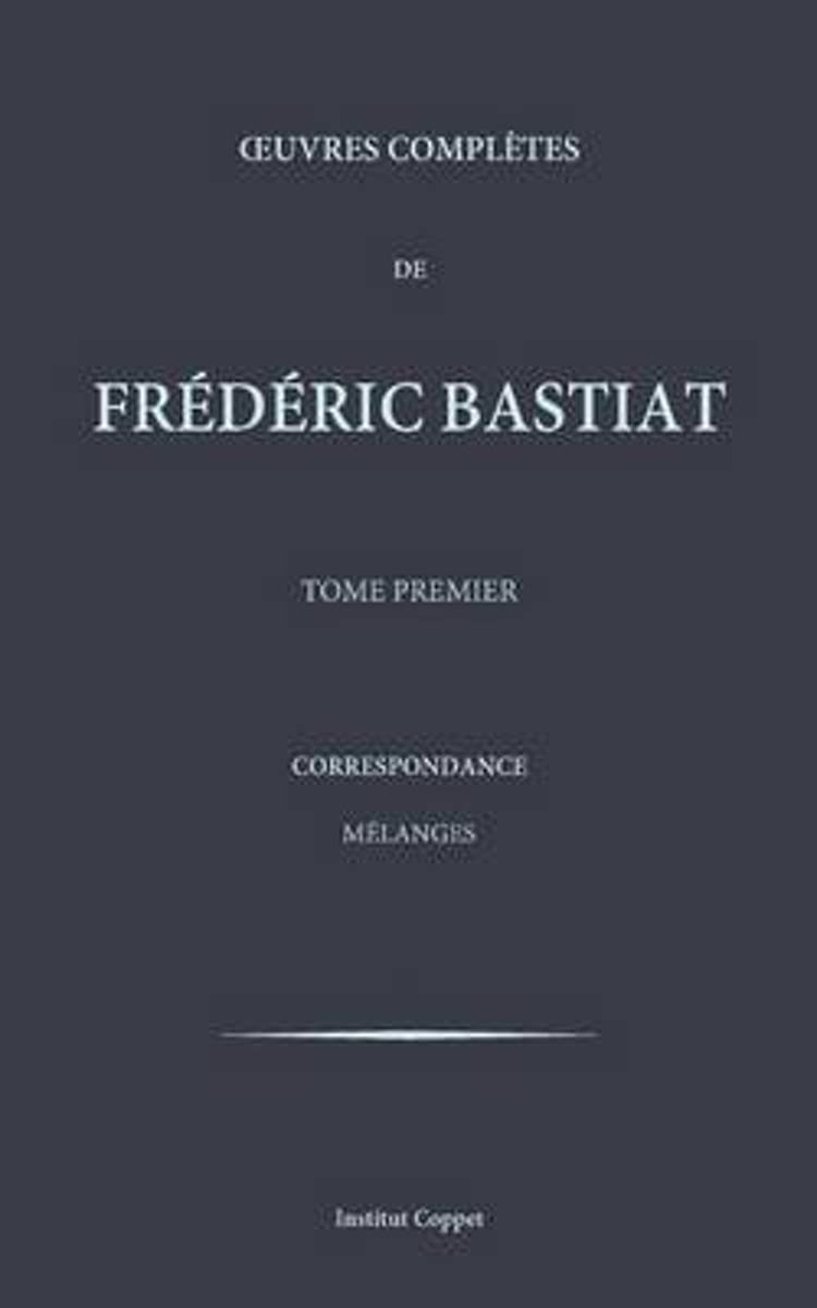 Oeuvres Completes de Frederic Bastiat - Tome 1