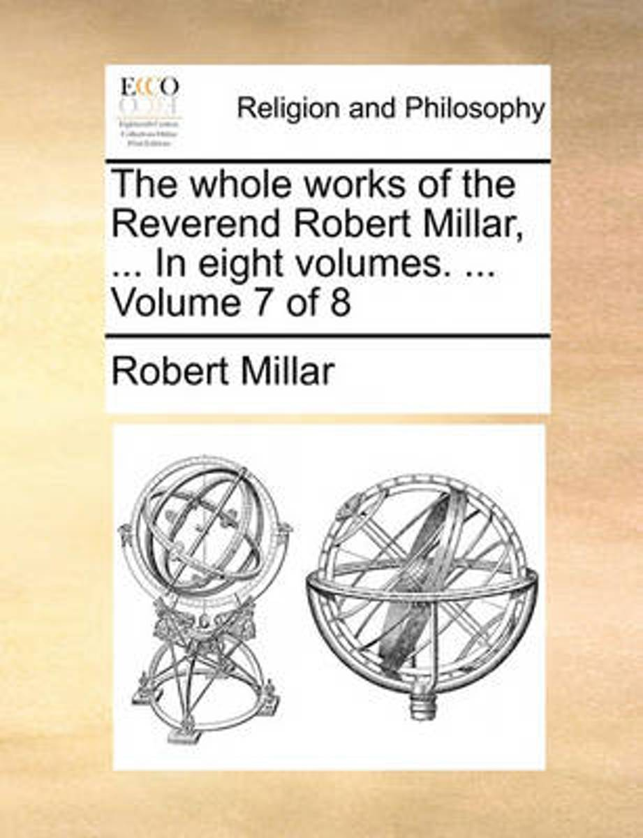 The Whole Works of the Reverend Robert Millar, ... in Eight Volumes. ... Volume 7 of 8
