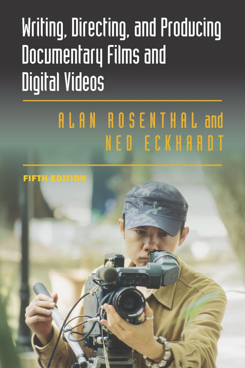 Writing, Directing, and Producing Documentary Films and Digital Videos