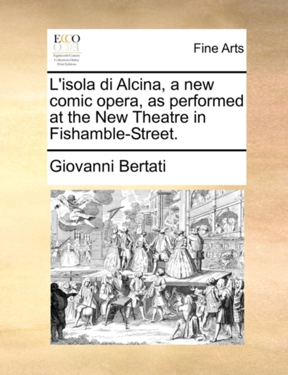 L'Isola Di Alcina, a New Comic Opera, as Performed at the New Theatre in Fishamble-Street
