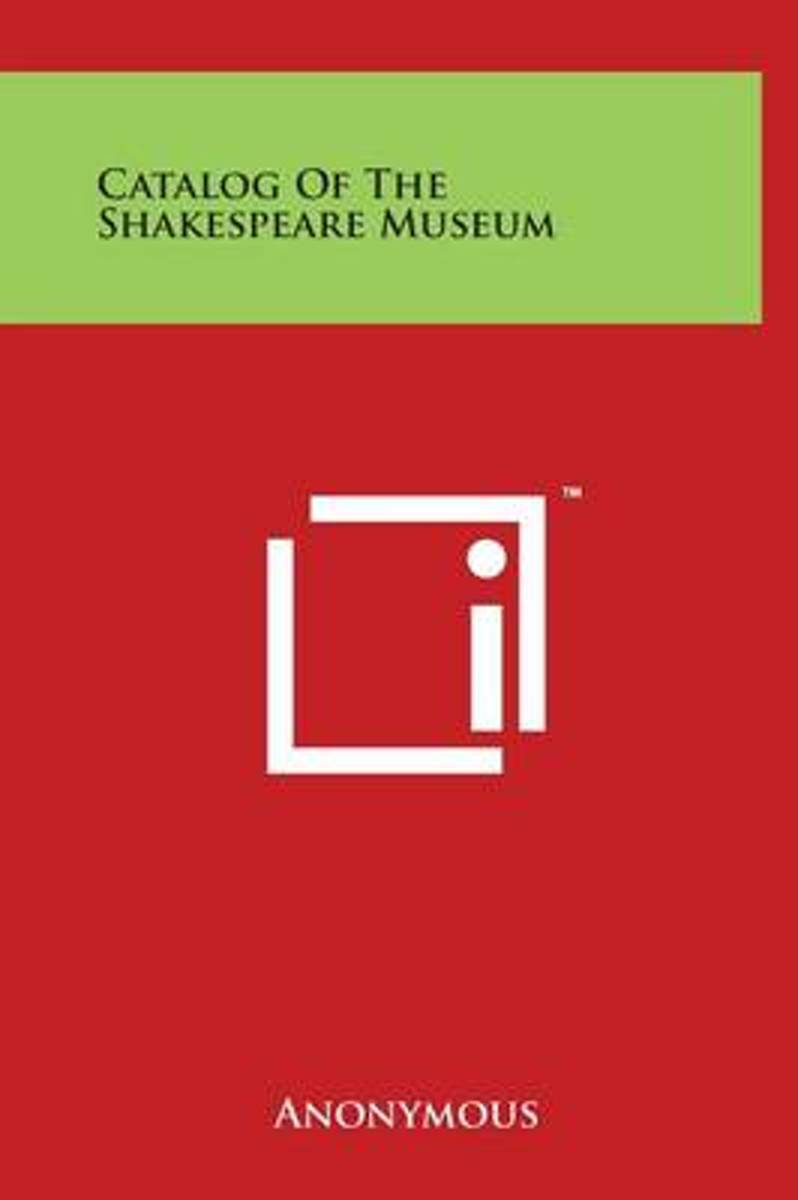 Catalog of the Shakespeare Museum