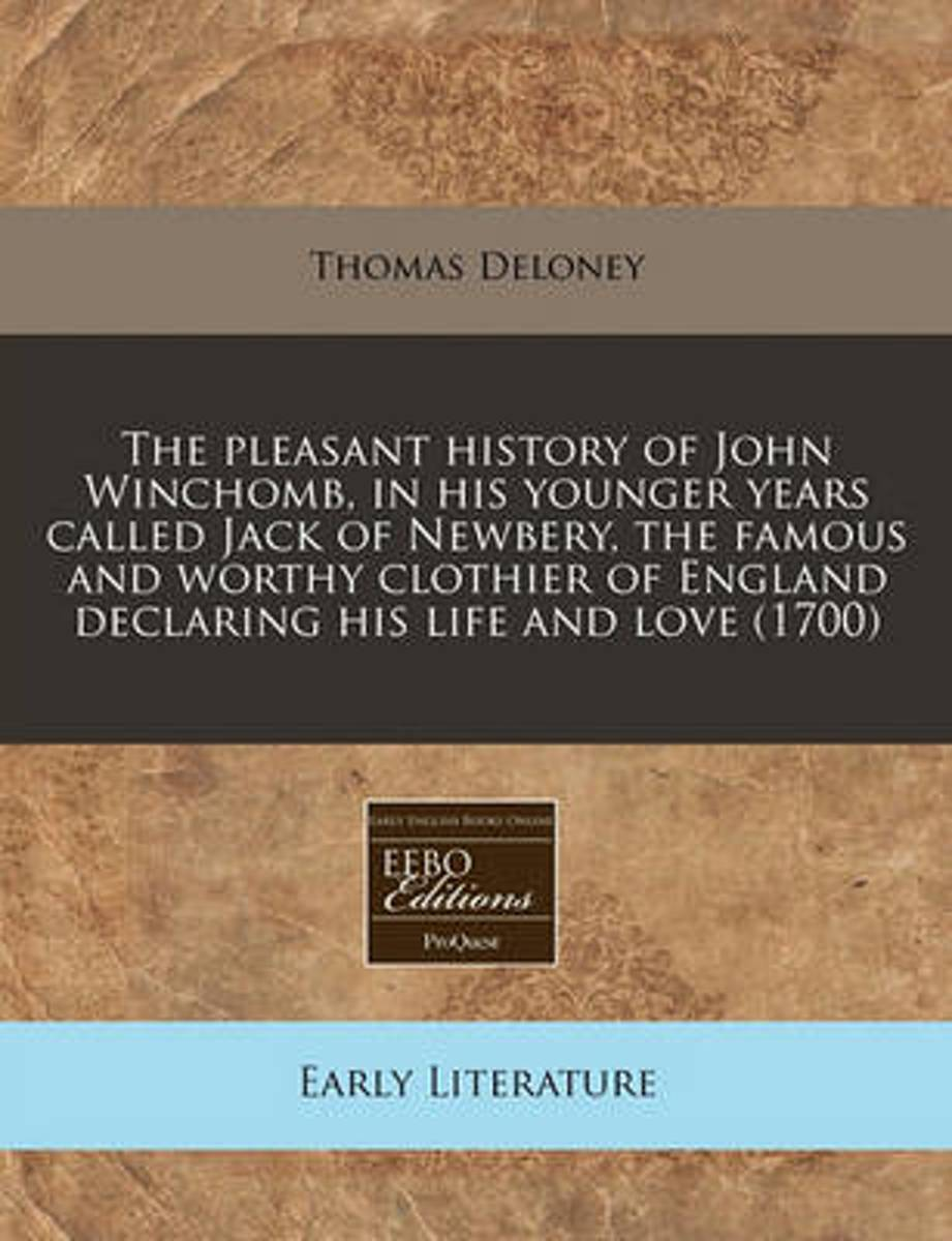 The Pleasant History of John Winchomb, in His Younger Years Called Jack of Newbery, the Famous and Worthy Clothier of England Declaring His Life and Love (1700)