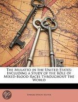 The Mulatto in the United States: Including a Study of the Rôle of Mixed-Blood Races Throughout the World