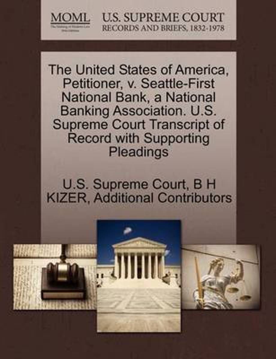 The United States of America, Petitioner, V. Seattle-First National Bank, a National Banking Association. U.S. Supreme Court Transcript of Record with Supporting Pleadings