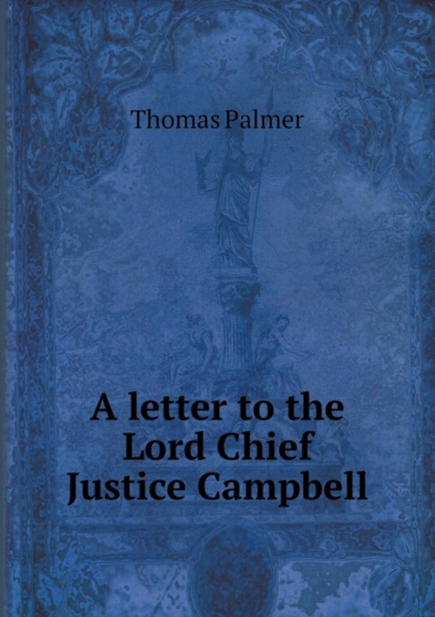 A Letter to the Lord Chief Justice Campbell