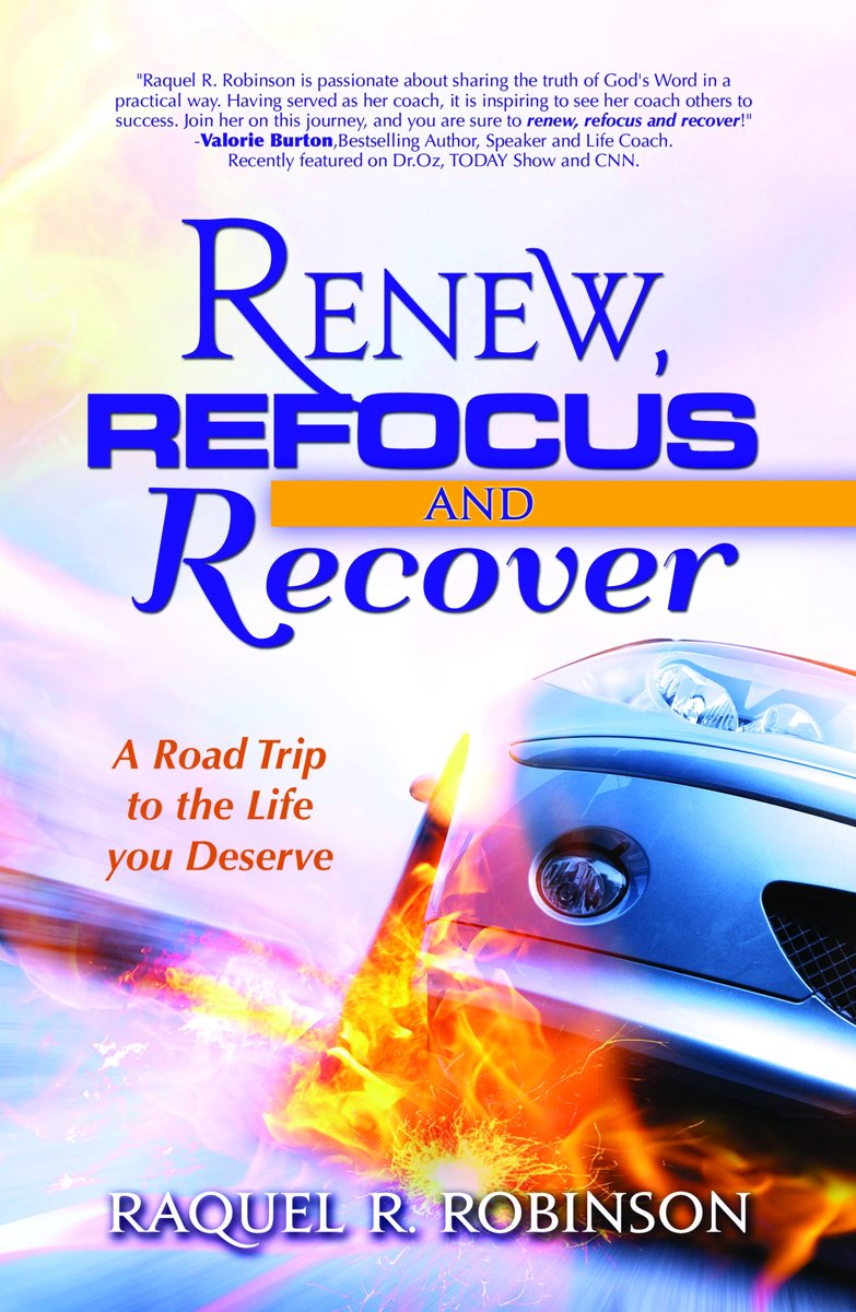 Renew, Refocus & Recover! A Road Trip to the Life You Deserve