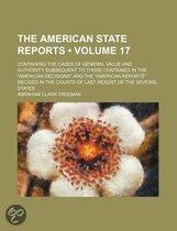 The American State Reports (Volume 17); Containing The Cases Of General Value And Authority Subsequent To Those Contained In The American