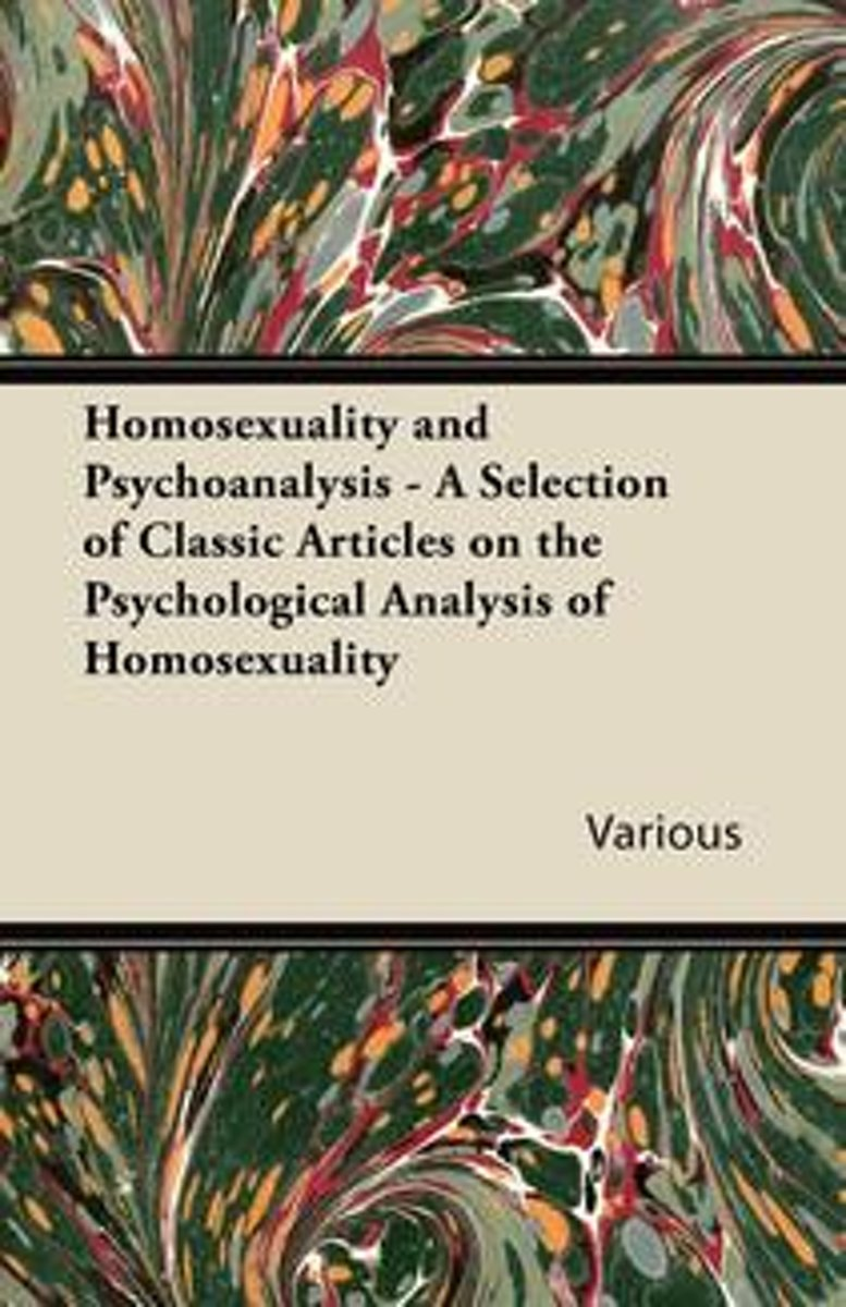 Homosexuality and Psychoanalysis - A Selection of Classic Articles on the Psychological Analysis of Homosexuality