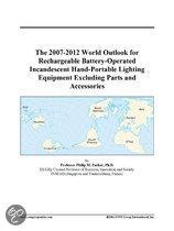 The 2007-2012 World Outlook for Rechargeable Battery-Operated Incandescent Hand-Portable Lighting Equipment Excluding Parts and Accessories
