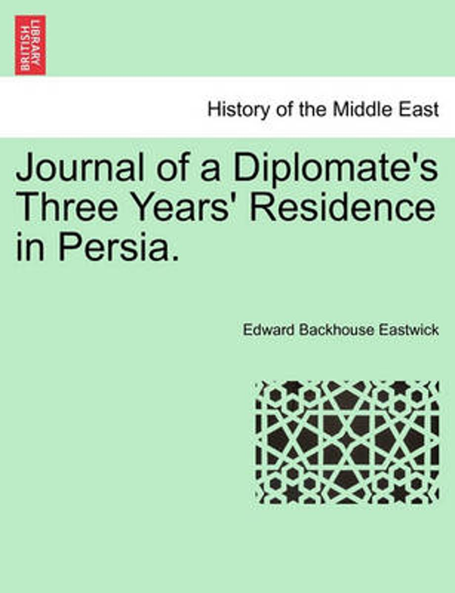 Journal of a Diplomate's Three Years' Residence in Persia.