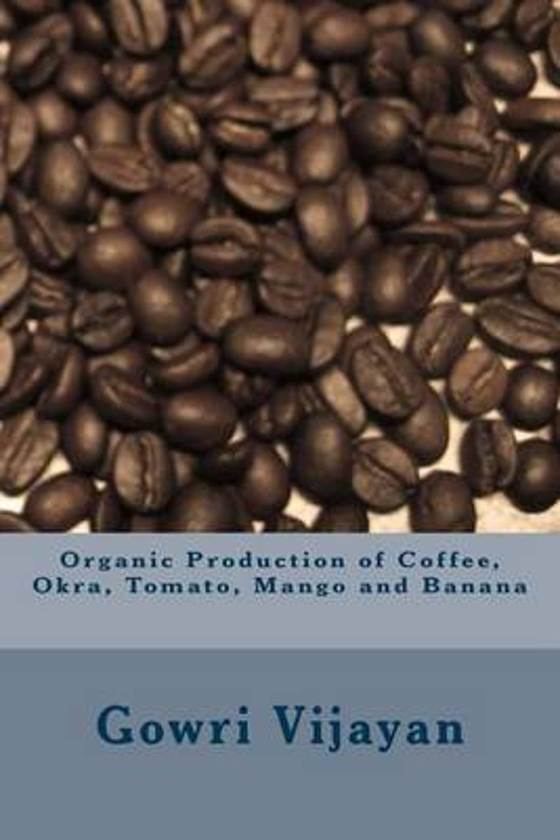 Organic Production of Coffee, Okra, Tomato, Mango and Banana