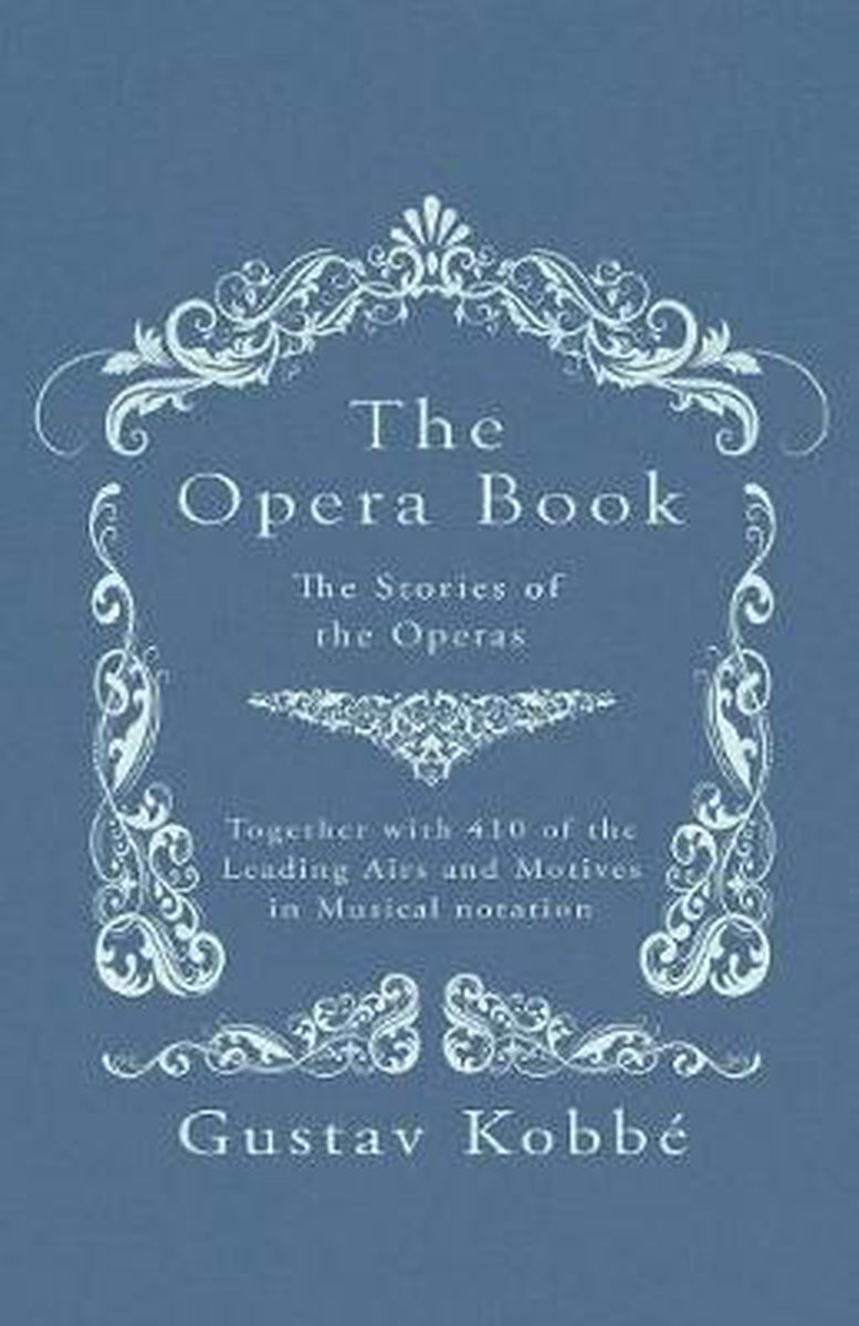 The Opera Book - The Stories of the Operas, Together with 410 of the Leading Airs and Motives in Musical Notation