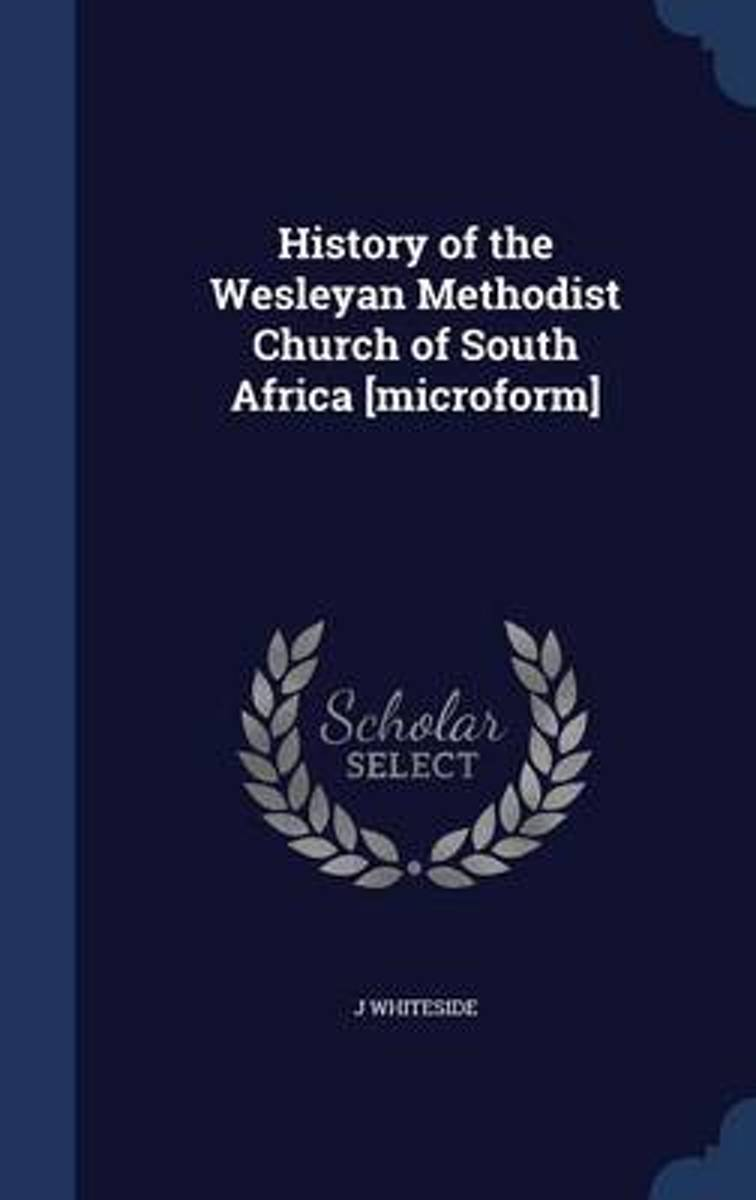 History of the Wesleyan Methodist Church of South Africa [Microform]