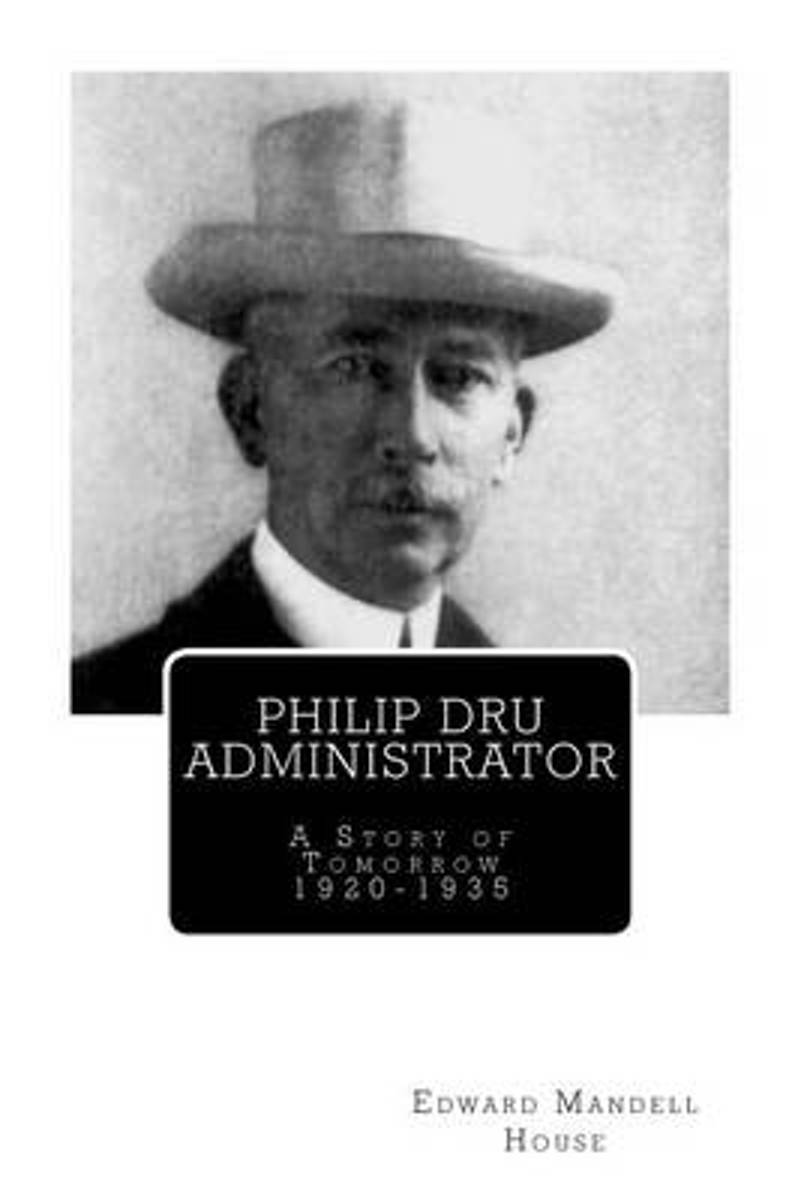 Philip Dru Administrator; A Story of Tomorrow 1920 -1935